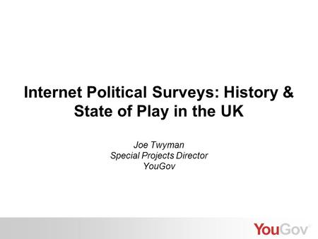 Internet Political Surveys: History & State of Play in the UK Joe Twyman Special Projects Director YouGov.