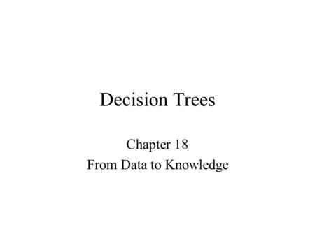 Decision Trees Chapter 18 From Data to Knowledge.