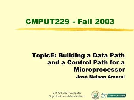 CMPUT 329 - Computer Organization and Architecture II1 CMPUT229 - Fall 2003 TopicE: Building a Data Path and a Control Path for a Microprocessor José Nelson.