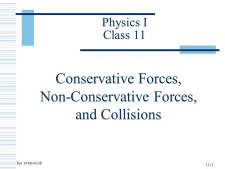 11-1 Physics I Class 11 Conservative Forces, Non-Conservative Forces, and Collisions.