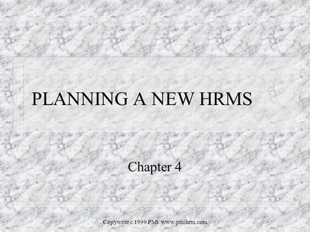 Copywrite c 1999 PMi www.pmihrm.com PLANNING A NEW HRMS Chapter 4.