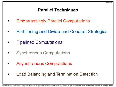 Characteristics of Embarrassingly Parallel Computations Easily parallelizable Little or no interaction between processes Can give maximum speedup.