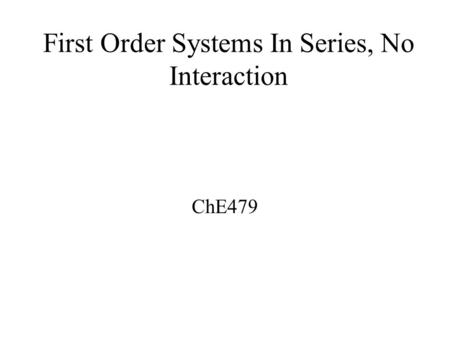 First Order Systems In Series, No Interaction ChE479.