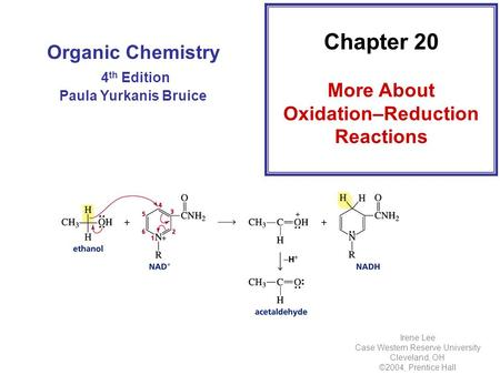 Organic Chemistry 4 th Edition Paula Yurkanis Bruice Chapter 20 More About Oxidation–Reduction Reactions Irene Lee Case Western Reserve University Cleveland,