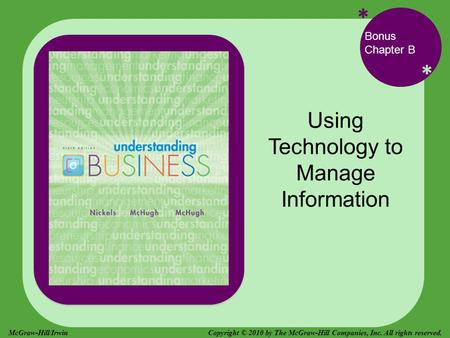 * * Bonus Chapter B Using Technology to Manage Information Copyright © 2010 by The McGraw-Hill Companies, Inc. All rights reserved.McGraw-Hill/Irwin.