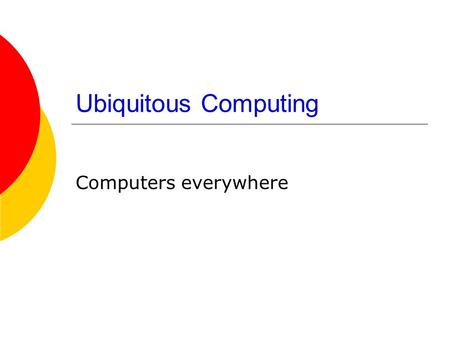 Ubiquitous Computing Computers everywhere.