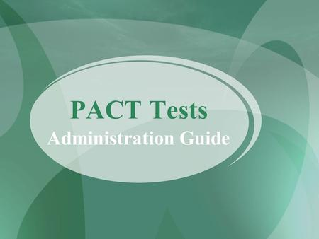 PACT Tests Administration Guide. What is the PACT Test? Palmetto Achievement Challenge Test Standards-based accountability For curriculum and teaching.