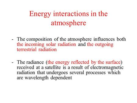 Energy interactions in the atmosphere -The composition of the atmosphere influences both the incoming solar radiation and the outgoing terrestrial radiation.