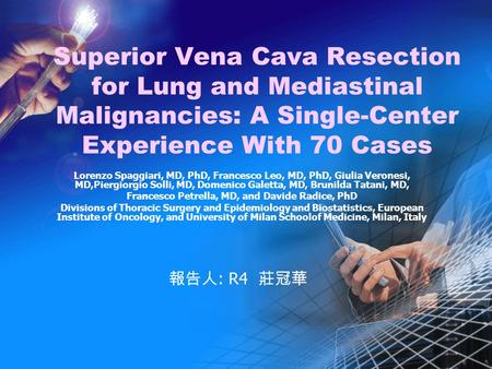 Superior Vena Cava Resection for Lung and Mediastinal Malignancies: A Single-Center Experience With 70 Cases Lorenzo Spaggiari, MD, PhD, Francesco Leo,