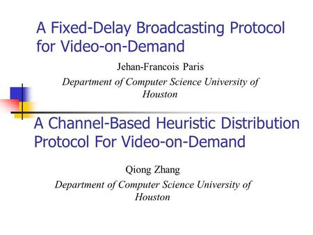 A Fixed-Delay Broadcasting Protocol for Video-on-Demand Jehan-Francois Paris Department of Computer Science University of Houston A Channel-Based Heuristic.