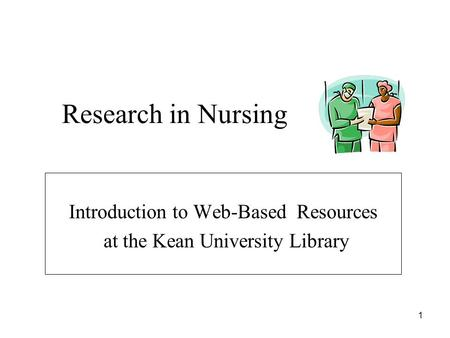 1 Research in Nursing Introduction to Web-Based Resources at the Kean University Library.