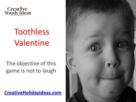 Toothless Valentine The objective of this game is not to laugh CreativeHolidayIdeas.com.