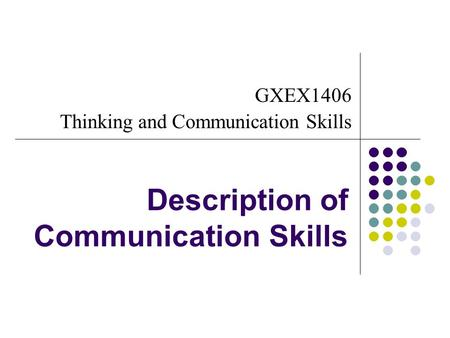 Description of Communication Skills GXEX1406 Thinking and Communication Skills.