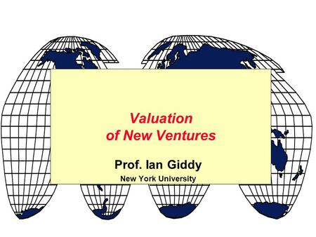 Prof. Ian Giddy New York University Valuation of New Ventures.