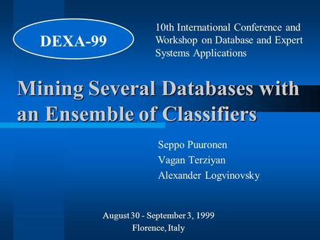 Mining Several Databases with an Ensemble of Classifiers Seppo Puuronen Vagan Terziyan Alexander Logvinovsky 10th International Conference and Workshop.