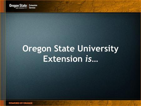 Oregon State University Extension is…. OSU Extension is… Five Unique Program Areas 4-H Youth Development Agriculture & Natural Resources Family & Community.