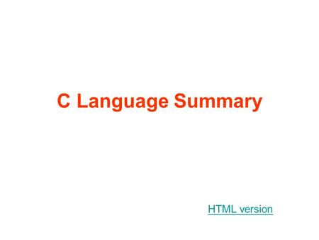 C Language Summary HTML version. I/O Data Types Expressions Functions Loops and Decisions Preprocessor Statements.