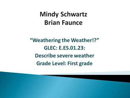 """Weathering the Weather!?"" GLEC: E.ES.01.23: Describe severe weather Grade Level: First grade."