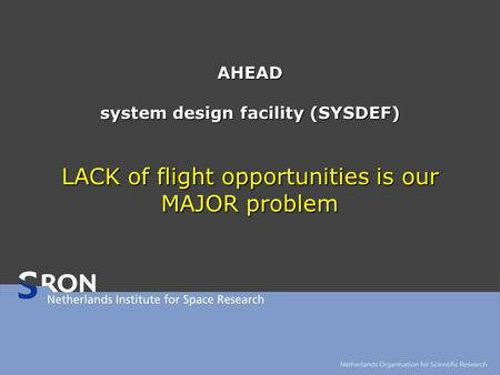 AHEAD system design facility (SYSDEF) LACK of flight opportunities is our MAJOR problem.