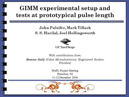 John Pulsifer, Mark Tillack S. S. Harilal, Joel Hollingsworth GIMM experimental setup and tests at prototypical pulse length HAPL Project Meeting Princeton,