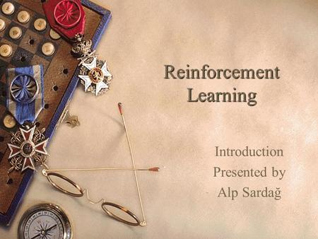 Reinforcement Learning Introduction Presented by Alp Sardağ.