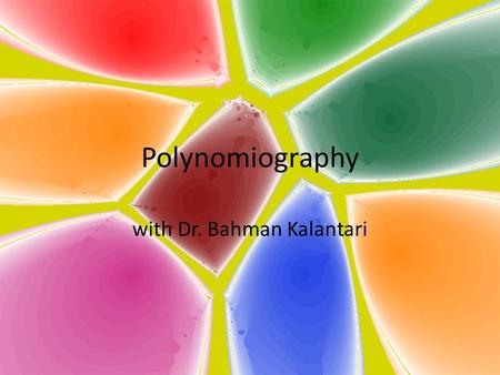 Polynomiography with Dr. Bahman Kalantari. What is polynomiography? Dr. Kalantari informally defines polynomiography as a certain graph of polynomials.