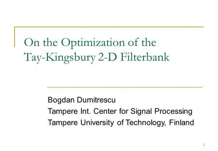 1 On the Optimization of the Tay-Kingsbury 2-D Filterbank Bogdan Dumitrescu Tampere Int. Center for Signal Processing Tampere University of Technology,