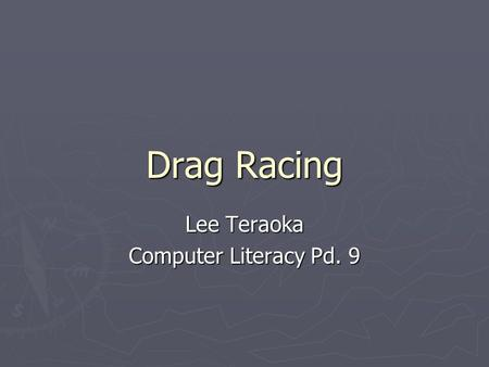 Drag Racing Lee Teraoka Computer Literacy Pd. 9. Kinds of Cars ► There are many different kind of drag racing ► Top fuel ► Pro stock ► Funny Car ► Motorcycle.