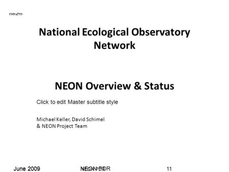 Click to edit Master subtitle style June 2009NEON PDR National Ecological Observatory Network NEON Overview & Status Michael Keller, David Schimel & NEON.