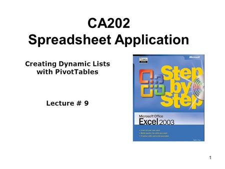 1 CA202 Spreadsheet Application Creating Dynamic Lists with PivotTables Lecture # 9.
