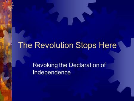 The Revolution Stops Here Revoking the Declaration of Independence.