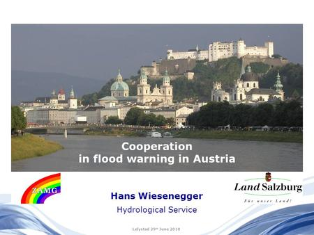 Cooperation in flood warning in Austria Hans Wiesenegger Hydrological Service Lelystad 29 th June 2010.