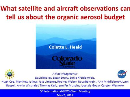 What satellite and aircraft observations can tell us about the organic aerosol budget Colette L. Heald 5 th International GEOS-Chem Meeting May 2, 2011.
