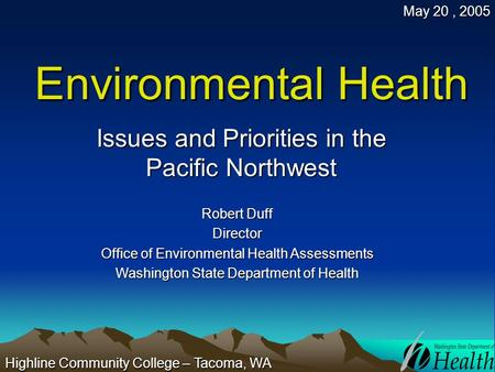 Environmental Health Issues and Priorities in the Pacific Northwest Robert Duff Director Office of Environmental Health Assessments Washington State Department.