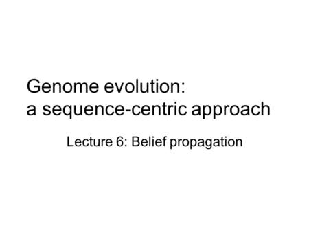 Genome evolution: a sequence-centric approach Lecture 6: Belief propagation.