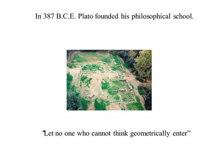 In 387 B.C.E. Plato founded his philosophical school.