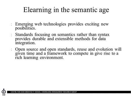 Elearning in the semantic age : Emerging web technologies provides exciting new posibilities. : Standards focusing on semantics rather than syntax provides.
