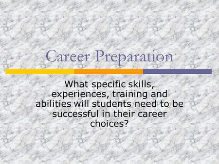 Career development series ppt video online download career preparation what specific skills experiences training and abilities will students need to be malvernweather Images