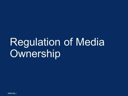 Regulation of Media Ownership 203001308_1. Introduction  The Rules, Past and Current  The Changing Shape of the Media Industry  The Time Line for future.