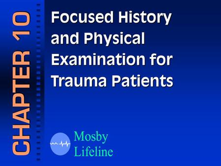 Focused History and Physical Examination for Trauma Patients CHAPTER 10.
