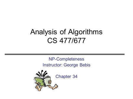 Analysis of Algorithms CS 477/677 NP-Completeness Instructor: George Bebis Chapter 34.