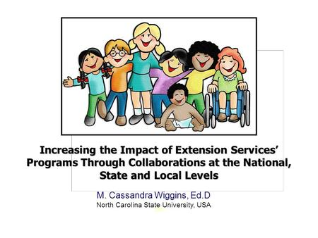 Increasing the Impact of Extension Services' Programs Through Collaborations at the National, State and Local Levels MM M. Cassandra Wiggins, Ed.D North.