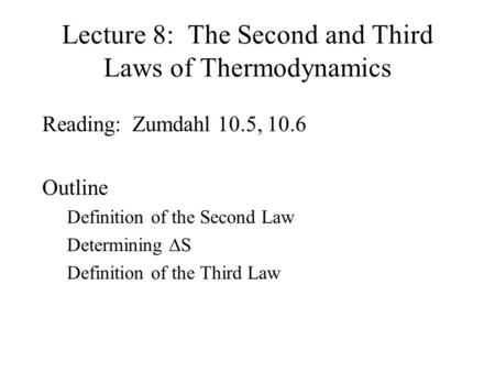 Lecture 8: The Second and Third Laws of Thermodynamics Reading: Zumdahl 10.5, 10.6 Outline Definition of the Second Law Determining  S Definition of.