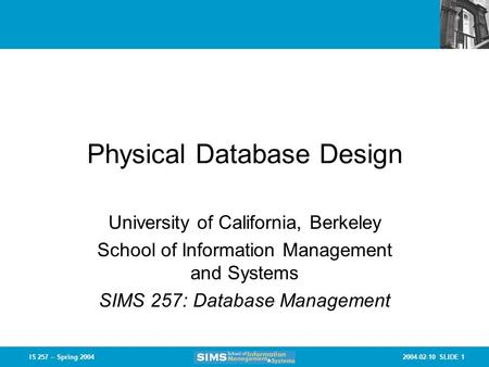2004-02-10 SLIDE 1IS 257 – Spring 2004 Physical Database Design University of California, Berkeley School of Information Management and Systems SIMS 257: