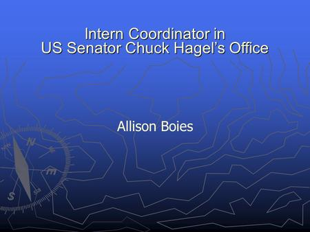 Intern Coordinator in US Senator Chuck Hagel's Office Allison Boies.