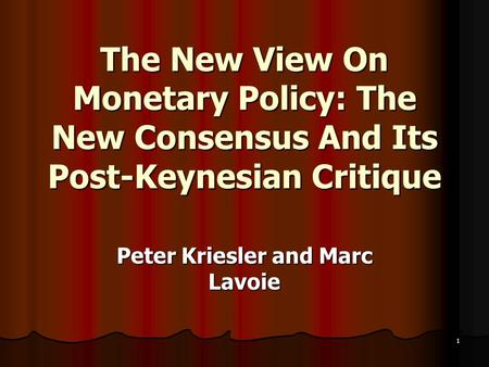 1 The New View On Monetary Policy: The New Consensus And Its Post-Keynesian Critique Peter Kriesler and Marc Lavoie.
