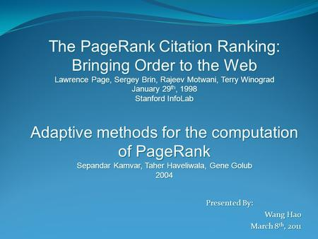 Presented By: Wang Hao March 8 th, 2011 The PageRank Citation Ranking: Bringing Order to the Web Lawrence Page, Sergey Brin, Rajeev Motwani, Terry Winograd.