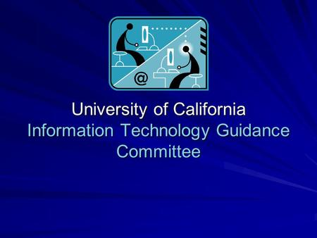 University of California Information Technology Guidance Committee.