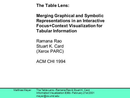 Matthias Mayer The Table Lens - Ramana Rao & Stuart K. Card Information Visualization 838b - February 21st 2001 The Table Lens: Merging.