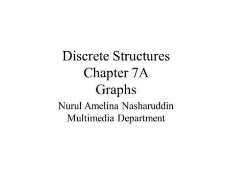 Discrete Structures Chapter 7A Graphs Nurul Amelina Nasharuddin Multimedia Department.